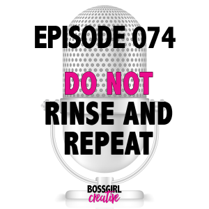 EPISODE 074 - DO NOT RINSE & REPEAT