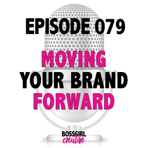 EPISODE 079 - MOVING YOUR BRAND FORWARD