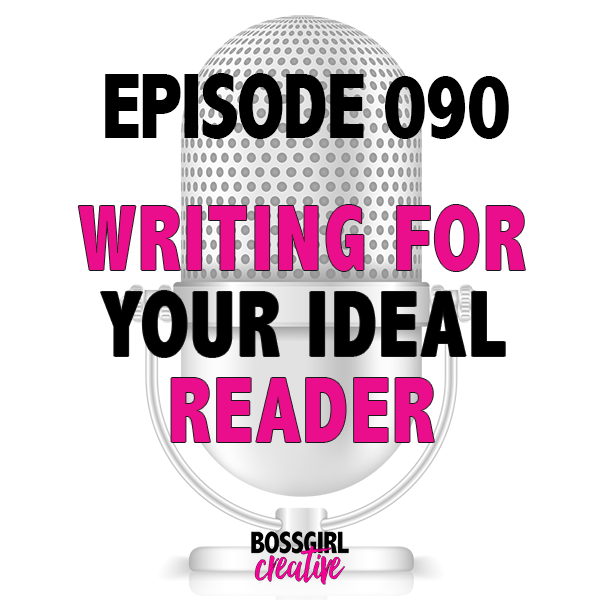 EPISODE 090 - WRITING FOR YOUR IDEAL READER