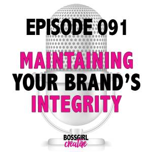 EPISODE 091 - MAINTAINING YOUR BRAND'S INTEGRITY
