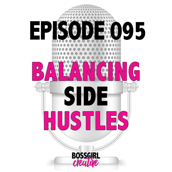 EPISODE 095 - BALANCING SIDE HUSTLES