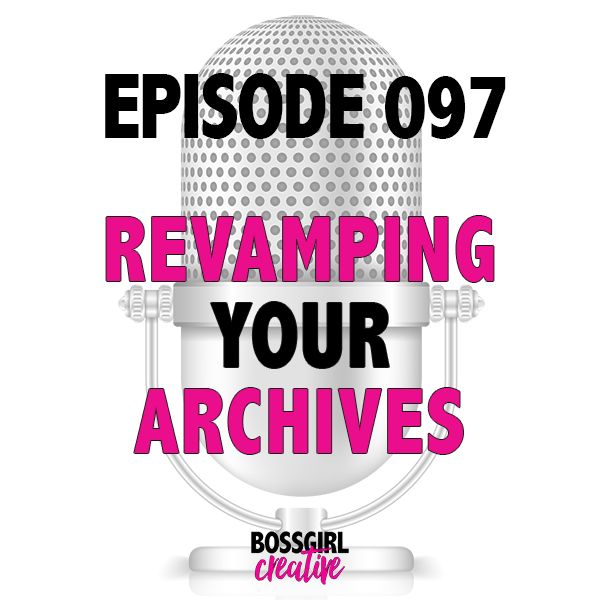 EPISODE 097 - REVAMPING YOUR ARCHIVED CONTENT