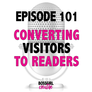 EPISODE 101 - CONVERTING VISITORS TO READERS