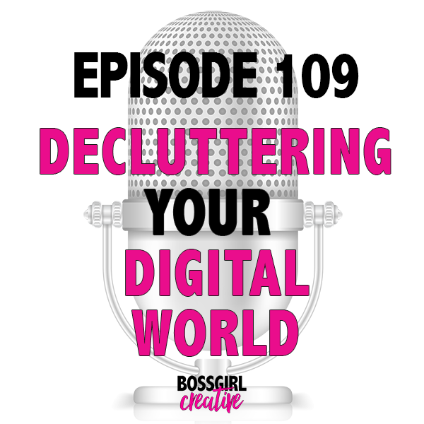 EPISODE 109 - DECLUTTERING YOUR ONLINE WORLD