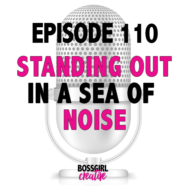 EPISODE 110 - STANDING OUT IN A SEA OF NOISE