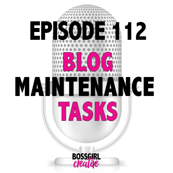 EPISODE 112 - ESSENTIAL BLOG MAINTENANCE TASKS