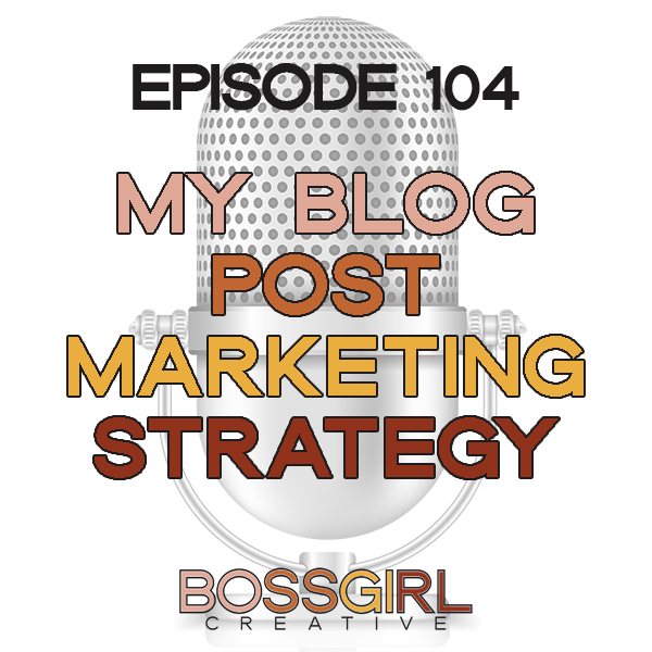 EPISODE 104 - MY BLOG POST MARKETING STRATEGY