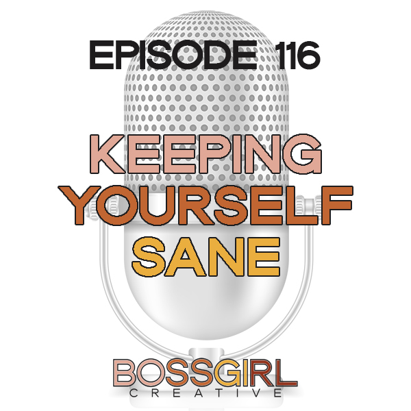 EPISODE 116 - KEEPING YOURSELF SANE