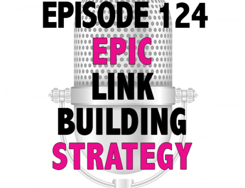 EPISODE 124 – EPIC LINK BUILDING STRATEGY