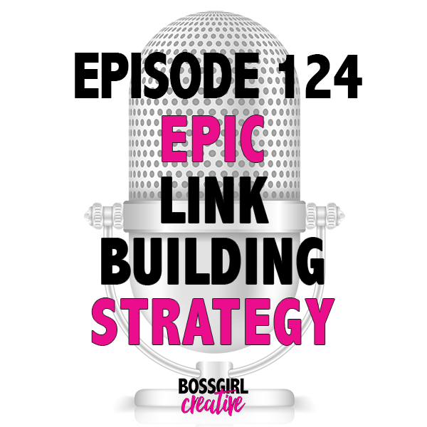 EPISODE 124 - EPIC LINK BUILDING STRATEGY