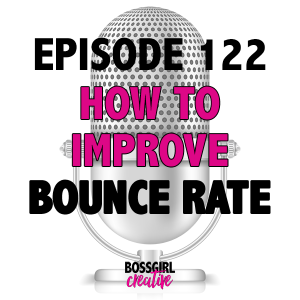 EPISODE 122 - HOW TO IMPROVE BOUNCE RATE