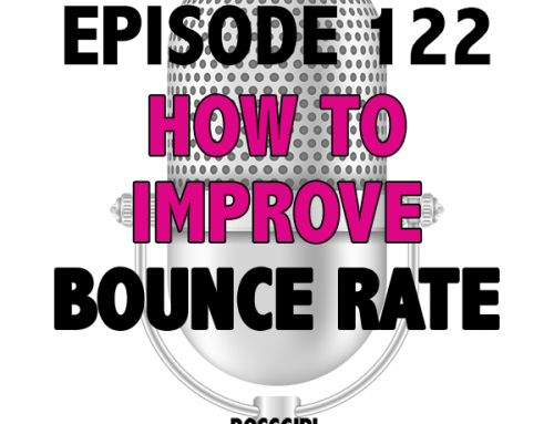 EPISODE 122 – HOW TO IMPROVE BOUNCE RATE