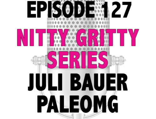EPISODE 127 – NITTY GRITTY SERIES WITH JULI BAUER OF PALEOMG