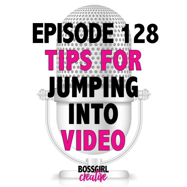 EPISODE 128 - TIPS FOR JUMPING INTO VIDEO