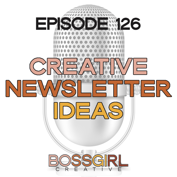 EPISODE 126 - CREATIVE IDEAS FOR YOUR NEWSLETTER