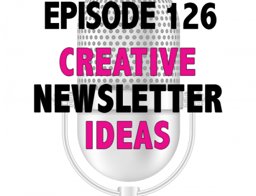 EPISODE 126 – CREATIVE IDEAS FOR YOUR NEWSLETTER