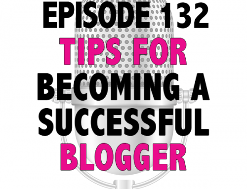 EPISODE 132 – TIPS FOR BECOMING A SUCCESSFUL BLOGGER
