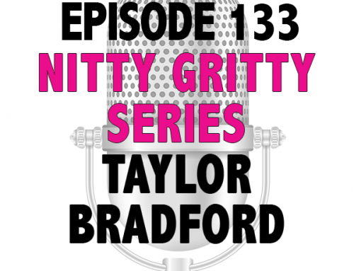 EPISODE 133 – NITTY GRITTY SERIES WITH THE BGC HOST TAYLOR BRADFORD
