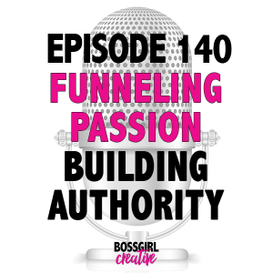 EPISODE 140 - FUNNELING YOUR PASSION & BUILDING AUTHORITY
