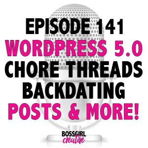 EPISODE 141 - YOUR Q'S ANSWERED: CHORE THREADS, WORDPRESS 5.0 & MORE