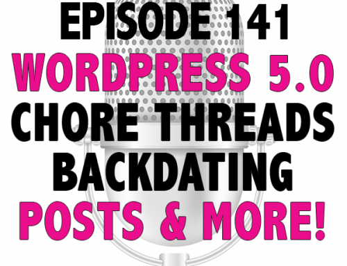 EPISODE 141 – YOUR Q'S ANSWERED: CHORE THREADS, WORDPRESS 5.0 & MORE