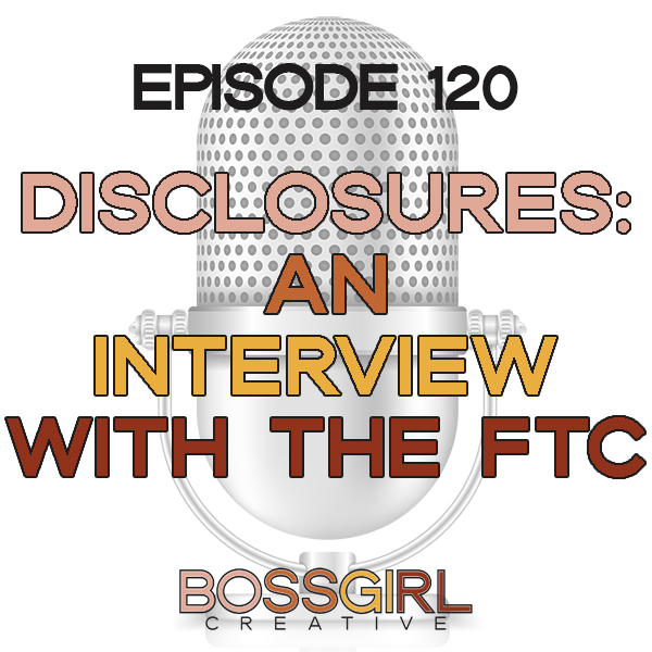 EPISODE 120 - DISCLOSURES: AN INTERVIEW WITH THE FTC
