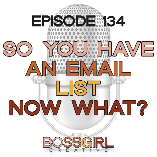 EPISODE 134 - SO YOU HAVE AN EMAIL LIST, NOW WHAT?