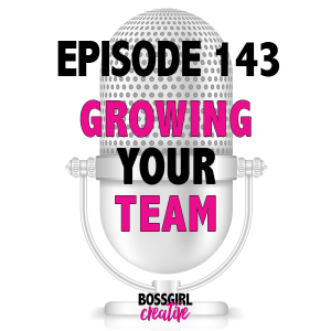 EPISODE 143 - GROWING YOUR TEAM