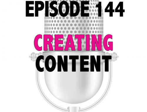 EPISODE 144 – CREATING CONTENT