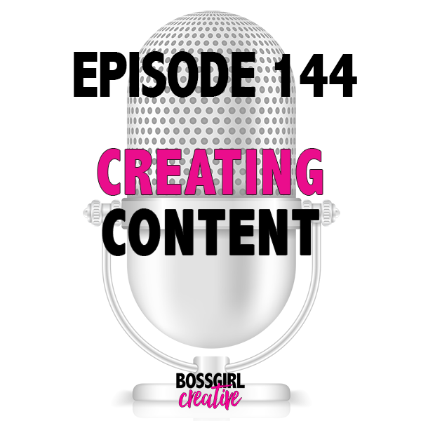 EPISODE 144 - CREATING CONTENT