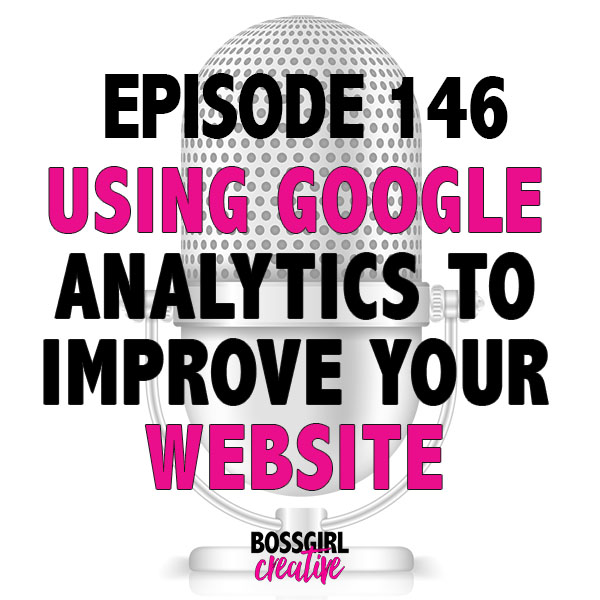 EPISODE 146 - IMPROVE YOUR WEBSITE WITH GOOGLE ANALYTICS