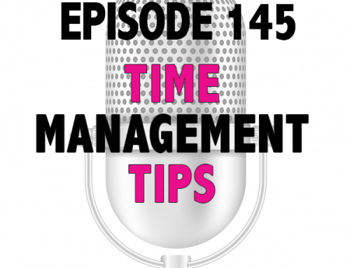 EPISODE 145 – TIME MANAGEMENT TIPS