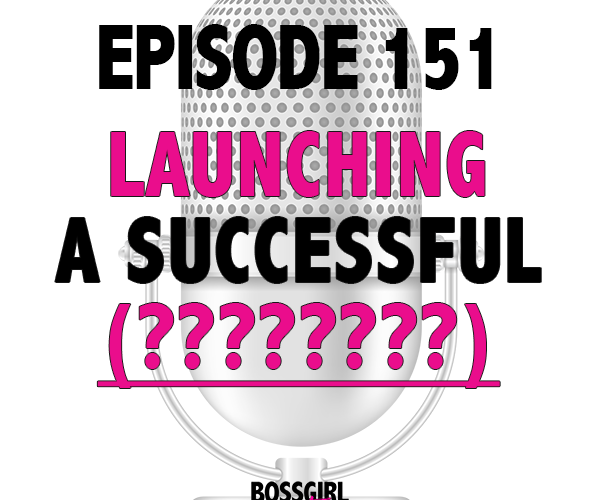 EPISODE 151 – LAUNCHING A SUCCESSFUL SERIES (OR FILL IN THE BLANK)
