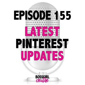 EPISODE 155 - LATEST PINTEREST UPDATES