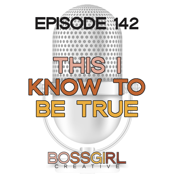 EPISODE 142 - THIS I KNOW TO BE TRUE