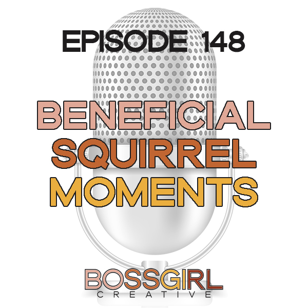 EPISODE 148 - SQUIRREL MOMENTS THAT ARE BENEFICIAL