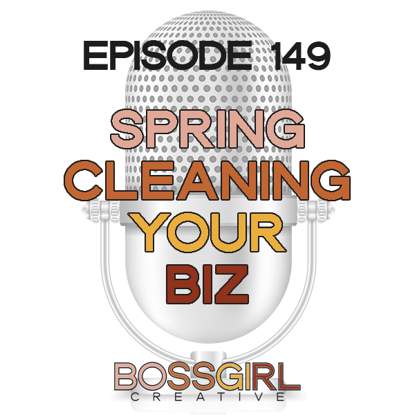 EPISODE 149 - SPRING CLEAN YOUR BIZ