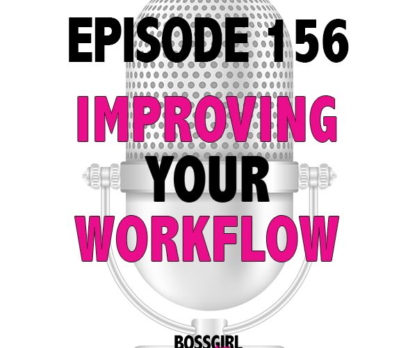 EPISODE 156 – IMPROVING YOUR WORKFLOW