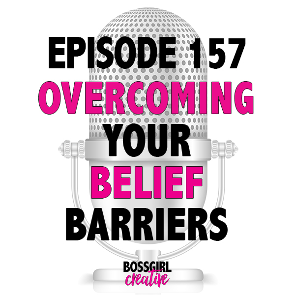Looking to overcome your own belief barriers related to your blog/biz? Take a listen to Episode 157 of the #BOSSGIRLCREATIVE podcast to hear tips on how to do just that!