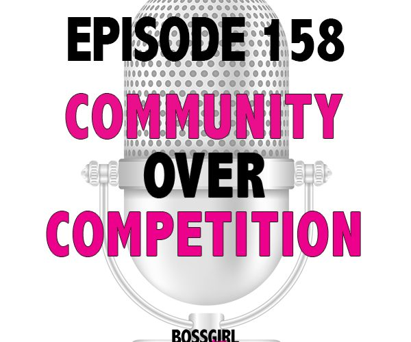 EPISODE 158 – COMMUNITY OVER COMPETITION
