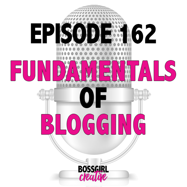 What is a good blog foundation? Take a listen to Episode 162 of the Boss Girl Creative Podcast to learn all the fundamentals of blogging.