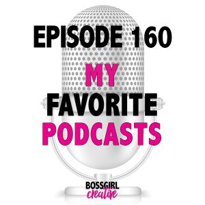 EPISODE 160 - MY FAVORITE PODCASTS