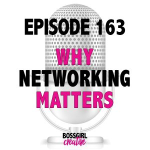 EPISODE 163 - WHY NETWORKING MATTERS