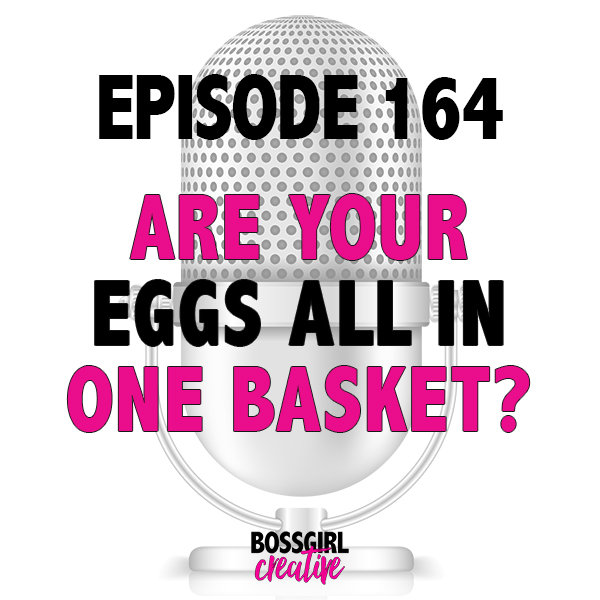 Are your eggs all in one basket when it comes to your business? Take a listen to Episode 164 to hear why it's good to keep your efforts diversified!