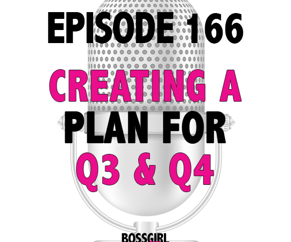 EPISODE 166 – CREATING A PLAN FOR Q3 & Q4