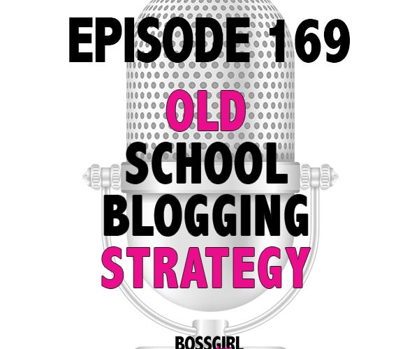 EPISODE 169 – OLD SCHOOL BLOGGING STRATEGY