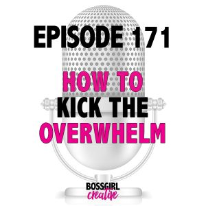Feeling overwhelmed can really cramp your biz hustle. Take a listen to Episode 171 of the Boss Girl Creative podcast to learn how to kick the overwhelm feelings!