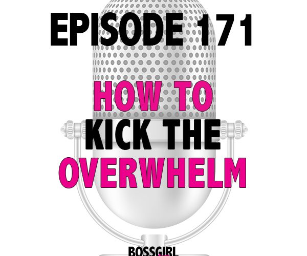 EPISODE 171 – HOW TO KICK THE OVERWHELM