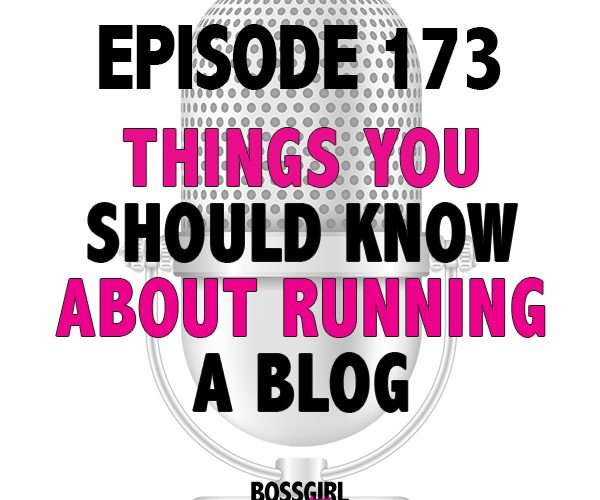 EPISODE 173 – THINGS YOU SHOULD KNOW ABOUT RUNNING A BLOG