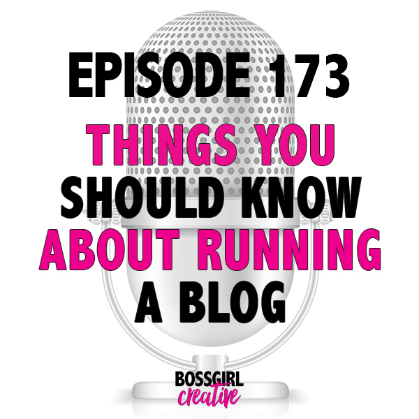 EPISODE 173 - THINGS YOU SHOULD KNOW ABOUT RUNNING A BLOG